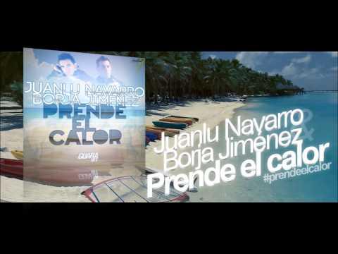 Juanlu Navarro & Borja Jimenez - Prende El Calor (Summer Hit)