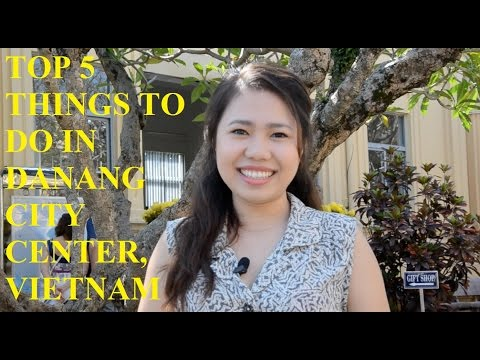 The Top 5 things to do in Da Nang City Center, Vietnam