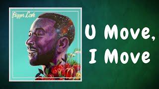 John Legend - U Move, I Move (Lyrics) feat. Jhené Aiko