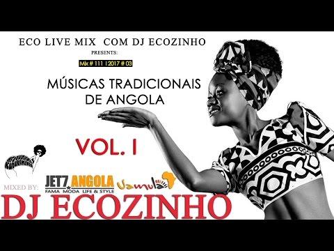 Músicas Tradicionais (folclórica ) de Angola Vol.I 2017 Mix - Eco Live Mix Com Dj Ecozinho