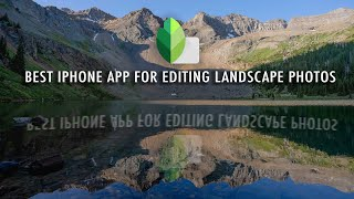 The Best Editing App for IPhone Landscape Photography