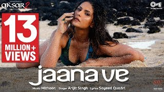 Download Jaana Ve Song  - Aksar 2 | Hindi Song 2017 | Arijit Singh, Mithoon | Zareen Khan, Abhinav MP3 song and Music Video