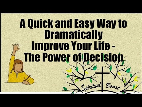 A Quick and Easy Way to Dramatically Improve Your Life - The Power of Decision