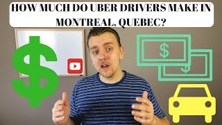 HOW MUCH DO UBER DRIVERS MAKE IN MONTREAL, QUEBEC?