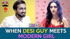 When Desi Guy Meets Modern Girl   Ft. Abhinav Anand (Bade) & Kritika Avasthi   RVCJ
