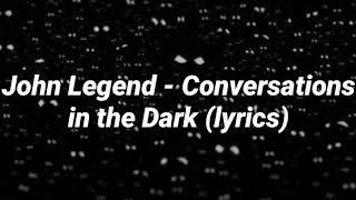 John Legend - Conversations in the Dark (lyrics)