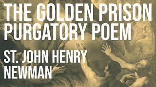 GOLDEN PRISON (Purgatory Poem) - Bl. John Henry Newman