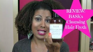 REVIEW: BASK's Cleansing Hair Froth  |  CurlyKimmyStar Thumbnail