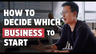 How To Decide Which Business To Start | Entrepreneur Advice 2020