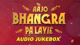 Aajo Bhangra Pa Layie | Audio Jukebox | New Punjabi Songs 2018 | White Hill Music