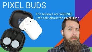 The reviews are wrong! Lets talk about the Pixel Buds