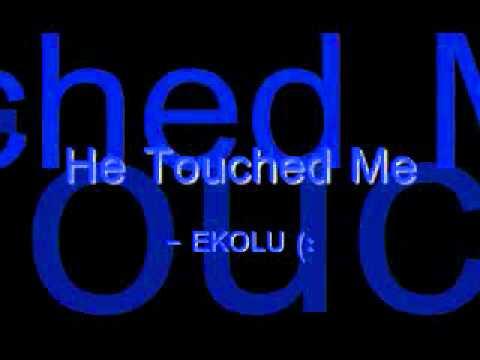 He Touched Me - Ekolu