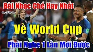 BÀI NHẠC CHẾ VỀ WORLD CUP HAY NHẤT   PHẢI NGHE 1 LẦN MỚI ĐƯỢC.
