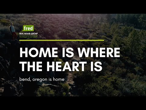Home Is Where The Heart Is - Bend Oregon Is Home | Fred Real Estate Group