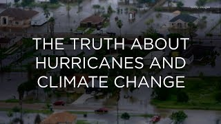 The Truth About Hurricanes and Climate Change