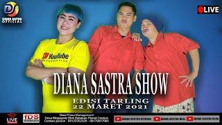 LIVE DIANA SASTRA SHOW EDISI TARLING 22 MARET 2021