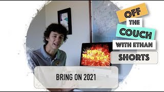 Bring on 2021 | Off the Couch with Ethan Shorts