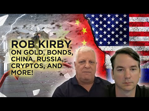 rob-kirby-on-gold,-bonds,-china,-russia,-cryptos,-and-more