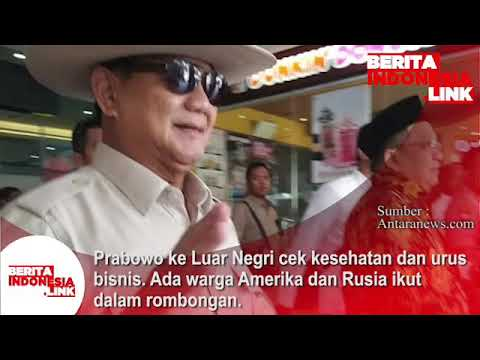 Prabowo ke Luar Negeri utk cek kesehatan dan urus bisnisnya. Ada warga negara Amerika &  Rusia ikut.