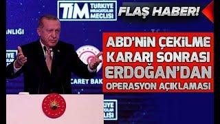 ABD'nin çekilme kararı sonrası Başkan Erdoğan'dan operasyon açıklaması.
