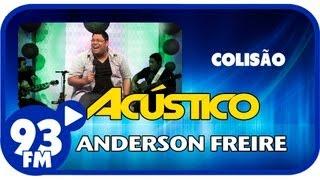 Anderson Freire - COLISÃO - Acústico 93 - AO VIVO - Julho de 2013