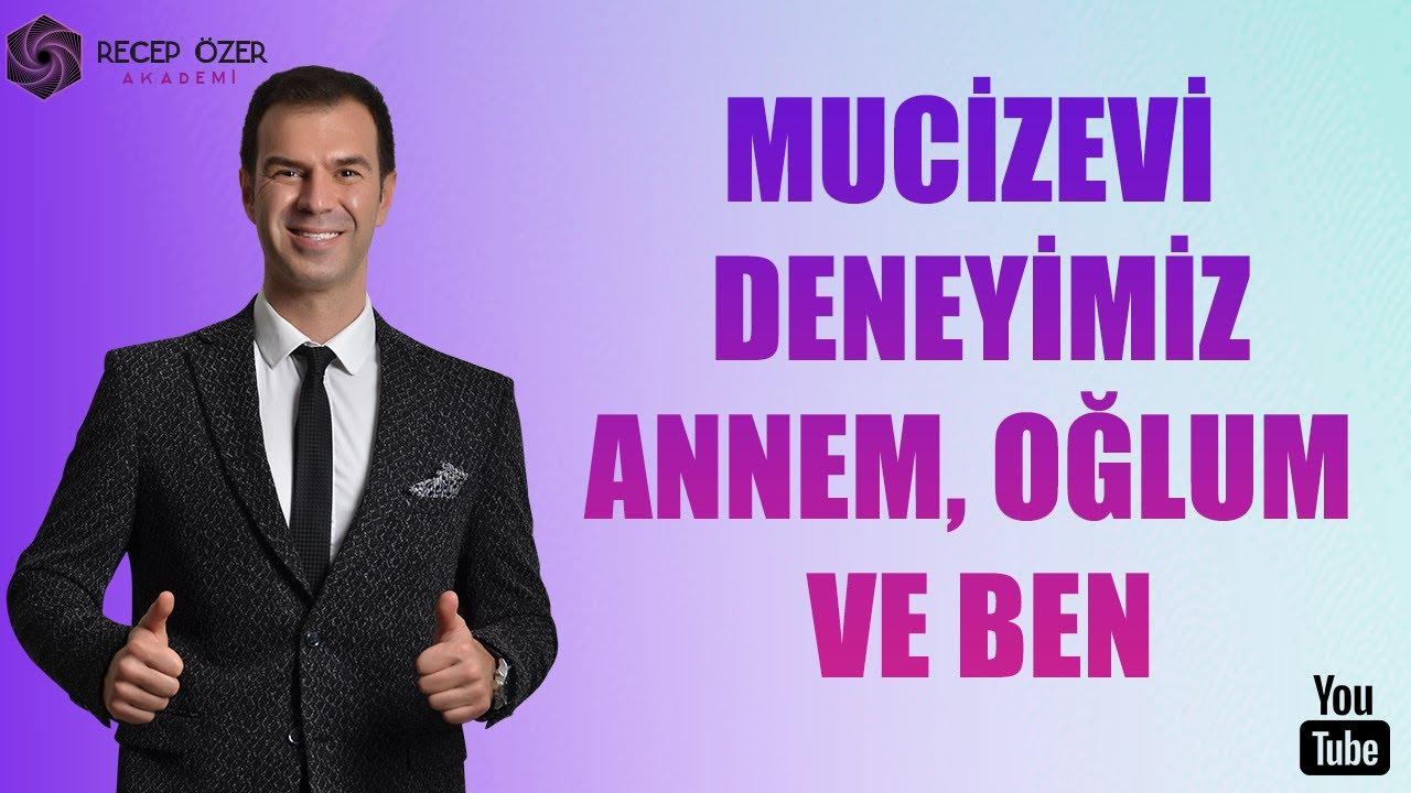 MUCİZEVİ DENEYİMİZ ; ANNEM, OĞLUM VE BEN