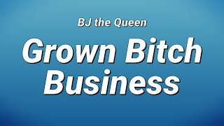 BJ the Queen - Grown Bitch Business (Lyrics)