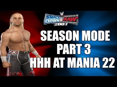 Smackdown Vs Raw 2007 | FACING TRIPLE H AT MANIA 22 | #3