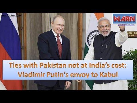 Ties with Pakistan not at India's cost: Vladimir Putin's envoy to Kabul
