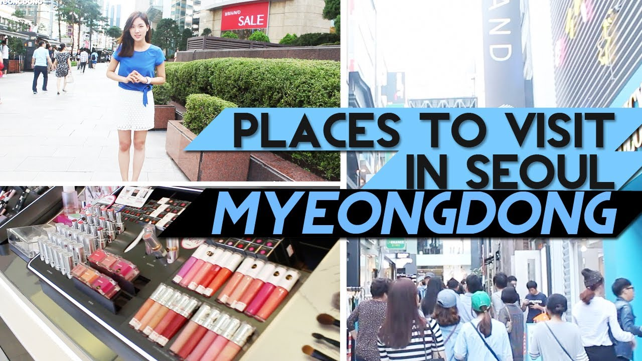 Places To Visit In Seoul MYEONGDONG 명동 투어 YouTube - 12 things to see and do in south korea