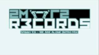 Progressive Trance - 2mr2 Records - Spinny Ed (We Are Alone - Intro Mix).m4v