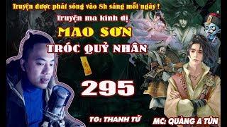 Mao Sơn tróc quỷ nhân [ Tập 295 ] Thần Cóc cưới tân nương - Truyện ma pháp sư diệt quỷ - Quàng A Tũn