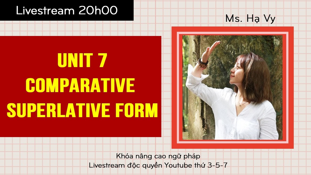 [LIVESTREAM] Khóa Nâng cao ngữ pháp Unit 7: COMPARATIVE AND SUPERLATIVE FORM| IELTS FIGHTER