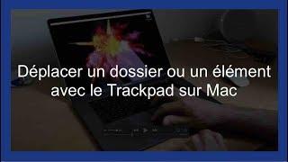 Déplacer un dossier ou un élément avec le Trackpad sur Mac