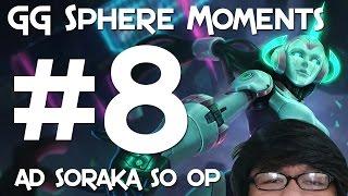 GG Sphere LoL PH Moments #8 - AD Soraka OP
