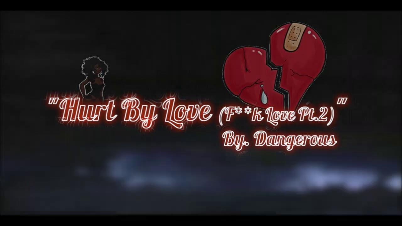 Dangerous - Hurt By Love (F**k Love Pt.2) #DBDMuzik #Rap #HipHop #RNB