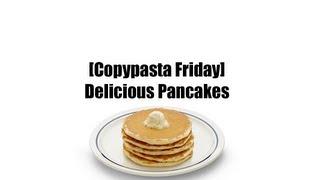 [copypasta Friday] Delicious Pancakes