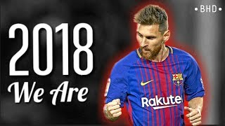 Lionel Messi 2018 - We Are Jo Cohen & Sex Whales - Amazing Skills & Goals | HD