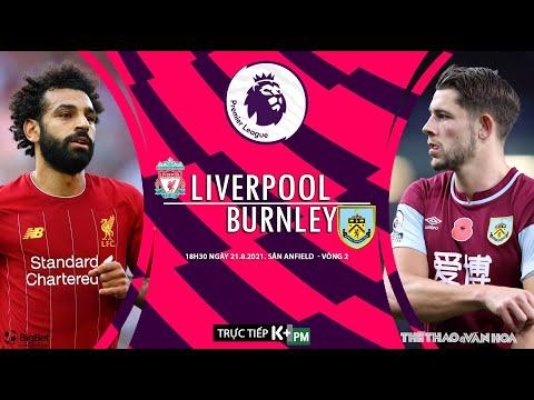 [SOI KÈO BÓNG ĐÁ] Liverpool vs Burnley. K+PM trực tiếp vòng 2 giải Ngoại hạng Anh (18h30 ngày 21/8)