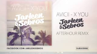 Avicii - X You (Jarleen & Sebros Afterhour Remix)