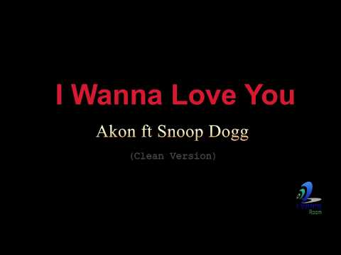 I Wanna Love You - Akon ft Snoop Dogg...