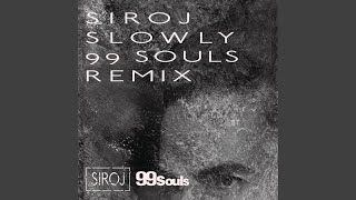 Slowly (99 Souls Remix) (Radio Edit)