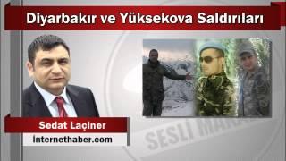 Sedat Laçiner : Diyarbakır ve Yüksekova Saldırıları