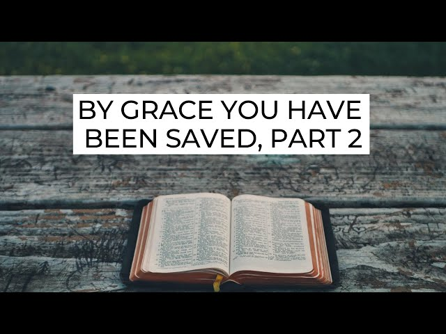 By Grace You Have Been Saved, Part 2 - Ephesians 2:8-9 (Pastor Robb Brunansky)