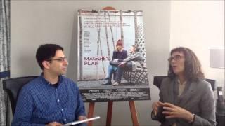 Rebecca Miller on Maggie's Plan, Greta Gerwig & Painting with Film