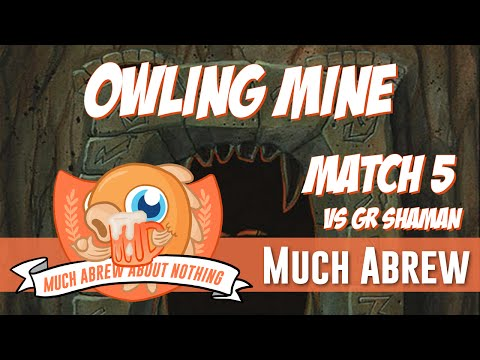 Much Abrew About Nothing: Owling Mine Vs GR Shaman (Match 5)