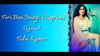 Tulsi Kumar - Teri Ban Jaungi (Reprise) Full Song With Lyrics ▪ T-Series Accoustics ▪ Kabir Singh