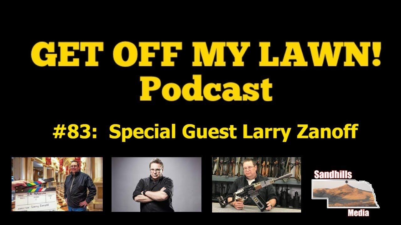 GET OFF MY LAWN! Podcast #083:  Special Guest Larry Zanoff