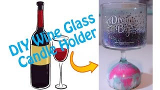 Diy Home: Wine Glass Candle Holder