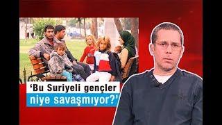 Hakan Albayrak  'Bu Suriyeli gençler niye savaşmıyor